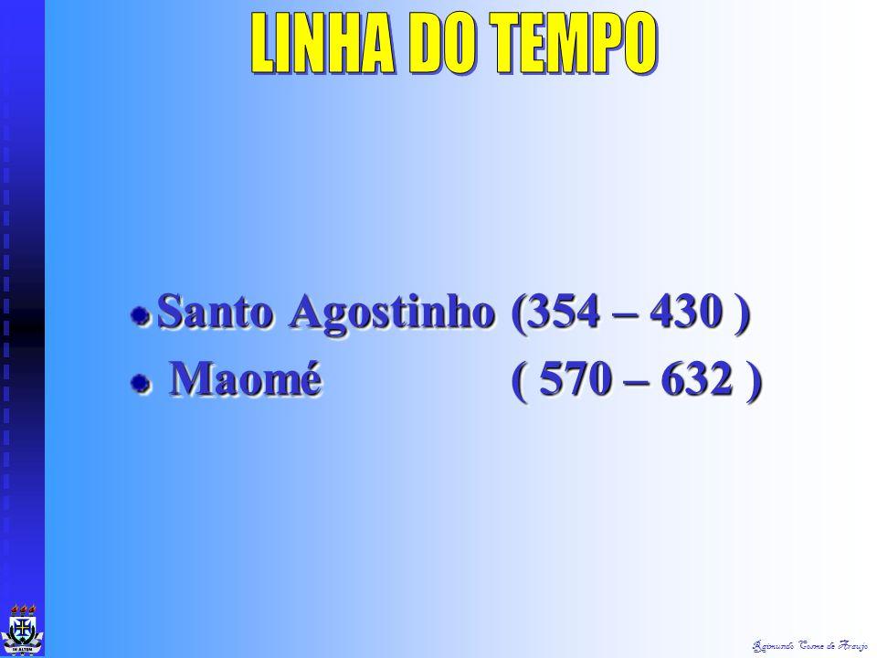 LINHA DO TEMPO Santo Agostinho (354 – 430 ) Maomé ( 570 – 632 )