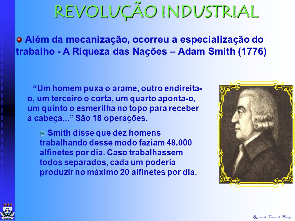 REVOLUÇÃO INDUSTRIAL Além da mecanização, ocorreu a especialização do trabalho - A Riqueza das Nações – Adam Smith (1776)
