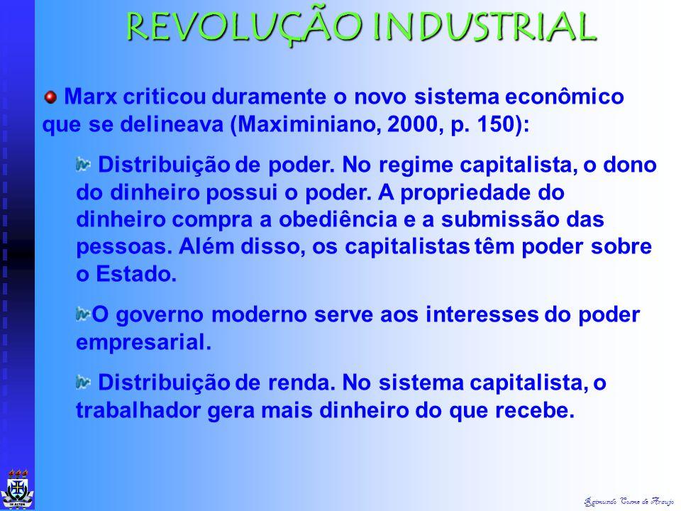 REVOLUÇÃO INDUSTRIAL Marx criticou duramente o novo sistema econômico que se delineava (Maximiniano, 2000, p. 150):