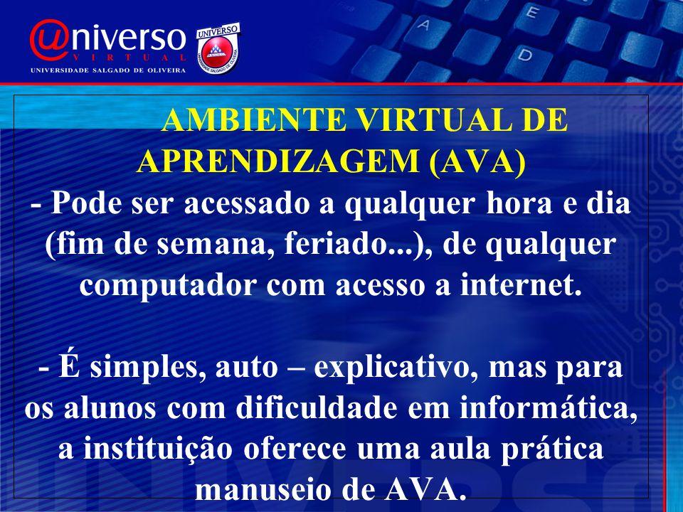 AMBIENTE VIRTUAL DE APRENDIZAGEM (AVA) - Pode ser acessado a qualquer hora e dia (fim de semana, feriado...), de qualquer computador com acesso a internet.