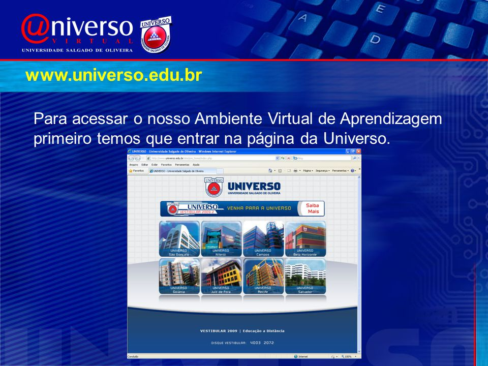 www.universo.edu.br Para acessar o nosso Ambiente Virtual de Aprendizagem primeiro temos que entrar na página da Universo.