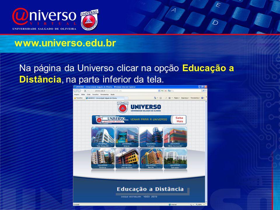 www.universo.edu.br Na página da Universo clicar na opção Educação a Distância, na parte inferior da tela.