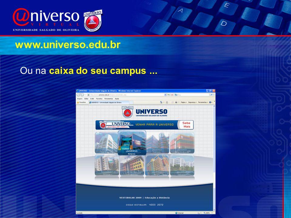 www.universo.edu.br Ou na caixa do seu campus ...