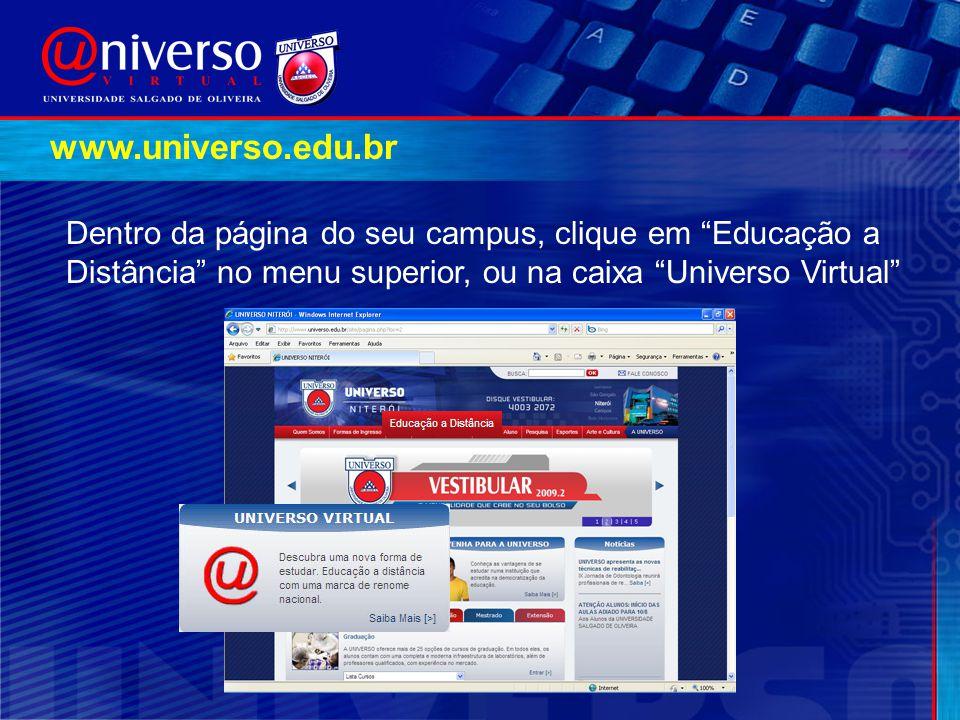 www.universo.edu.br Dentro da página do seu campus, clique em Educação a Distância no menu superior, ou na caixa Universo Virtual