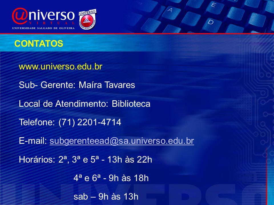 CONTATOS www.universo.edu.br. Sub- Gerente: Maíra Tavares. Local de Atendimento: Biblioteca. Telefone: (71) 2201-4714.