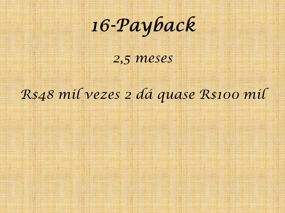 2,5 meses R$48 mil vezes 2 dá quase R$100 mil