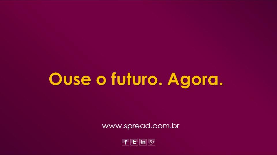 Ouse o futuro. Agora. www.spread.com.br