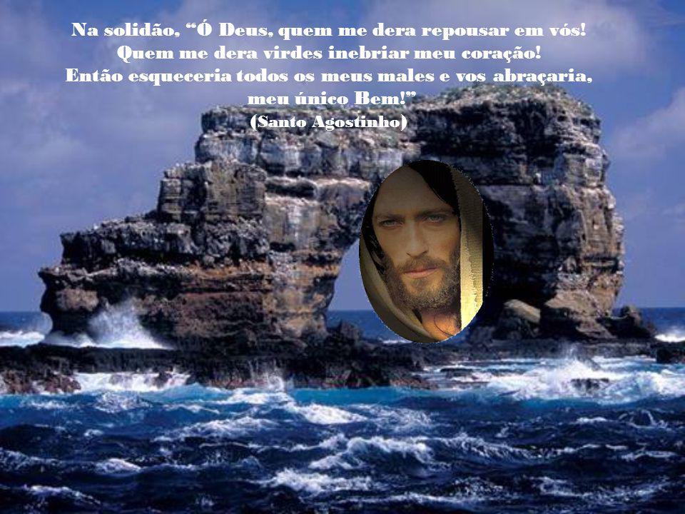 Na solidão, Ó Deus, quem me dera repousar em vós!