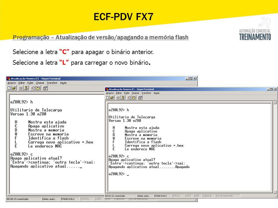 ECF-PDV FX7 Programação – Atualização de versão/apagando a memória flash. Selecione a letra C para apagar o binário anterior.