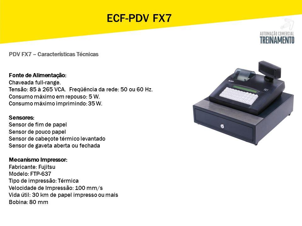 ECF-PDV FX7 PDV FX7 – Características Técnicas Fonte de Alimentação: