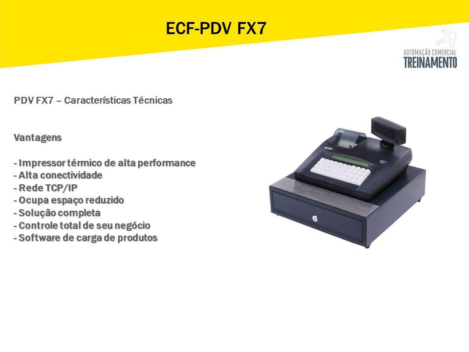 ECF-PDV FX7 PDV FX7 – Características Técnicas Vantagens