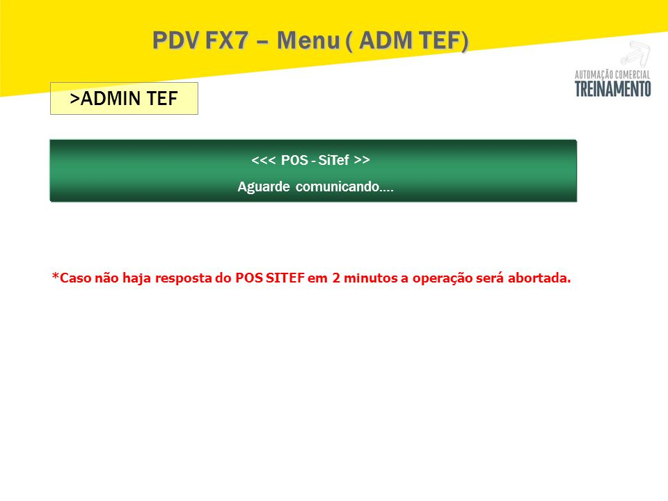 PDV FX7 – Menu ( ADM TEF) <<< POS - SiTef >>