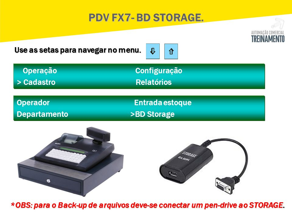 PDV FX7- BD STORAGE. Use as setas para navegar no menu.