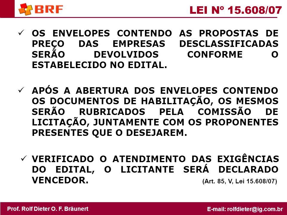 LEI Nº 15.608/07 OS ENVELOPES CONTENDO AS PROPOSTAS DE PREÇO DAS EMPRESAS DESCLASSIFICADAS SERÃO DEVOLVIDOS CONFORME O ESTABELECIDO NO EDITAL.