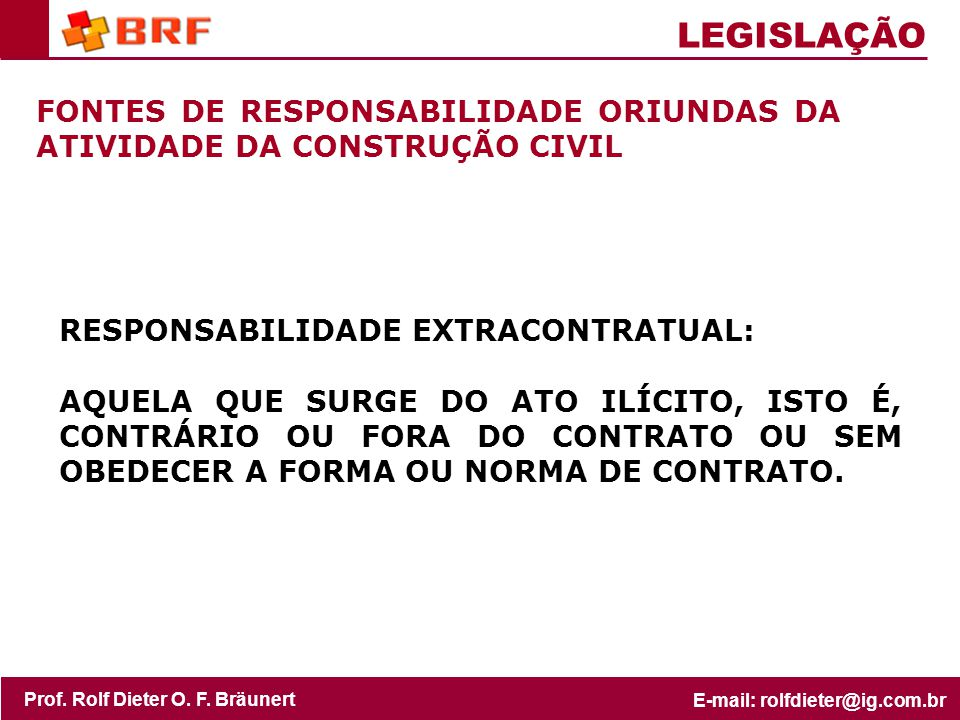 LEGISLAÇÃO FONTES DE RESPONSABILIDADE ORIUNDAS DA ATIVIDADE DA CONSTRUÇÃO CIVIL. RESPONSABILIDADE EXTRACONTRATUAL: