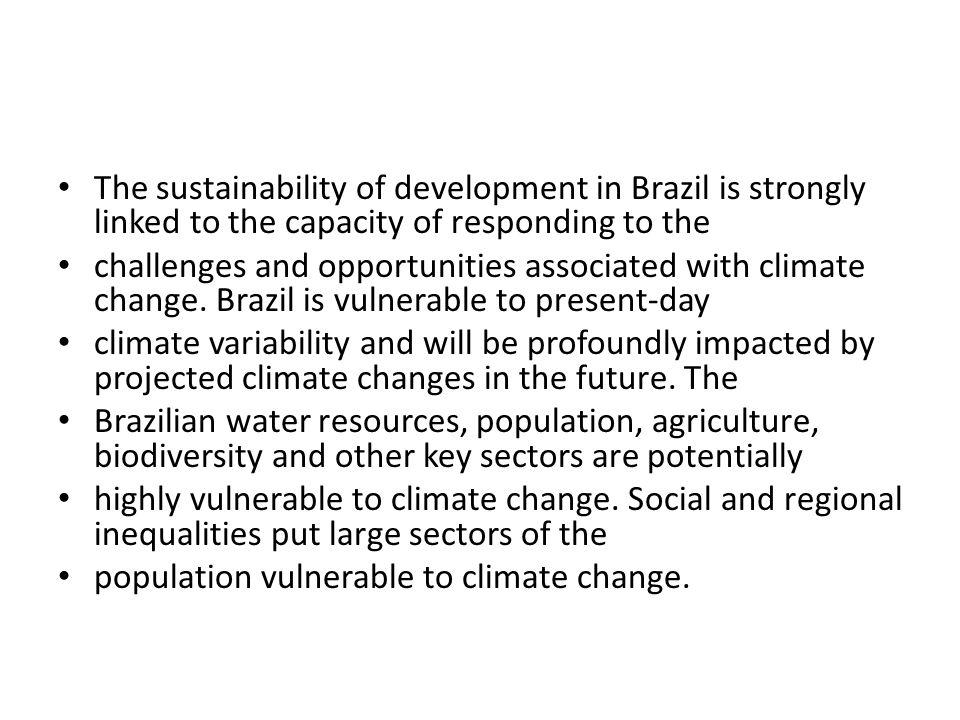 The sustainability of development in Brazil is strongly linked to the capacity of responding to the