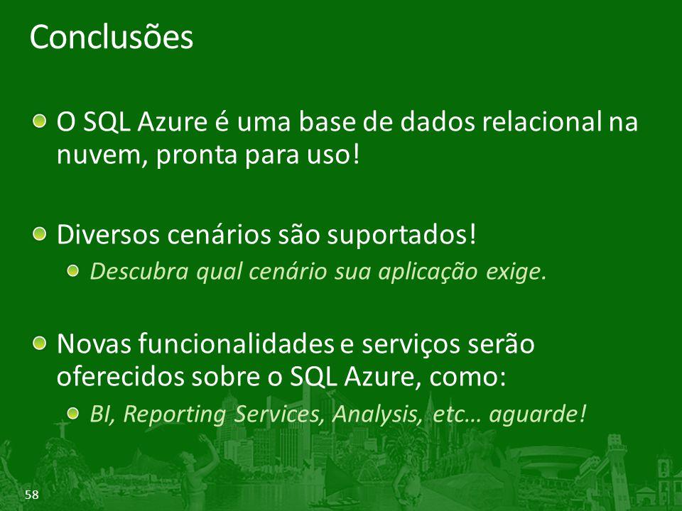 Conclusões O SQL Azure é uma base de dados relacional na nuvem, pronta para uso! Diversos cenários são suportados!