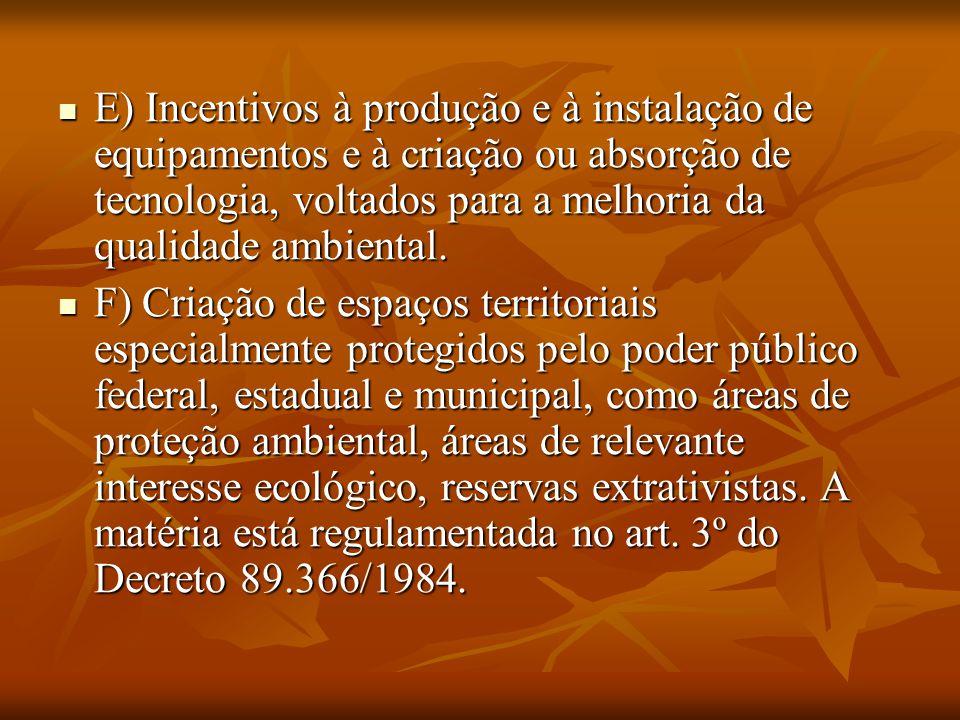 . E) Incentivos à produção e à instalação de equipamentos e à criação ou absorção de tecnologia, voltados para a melhoria da qualidade ambiental.