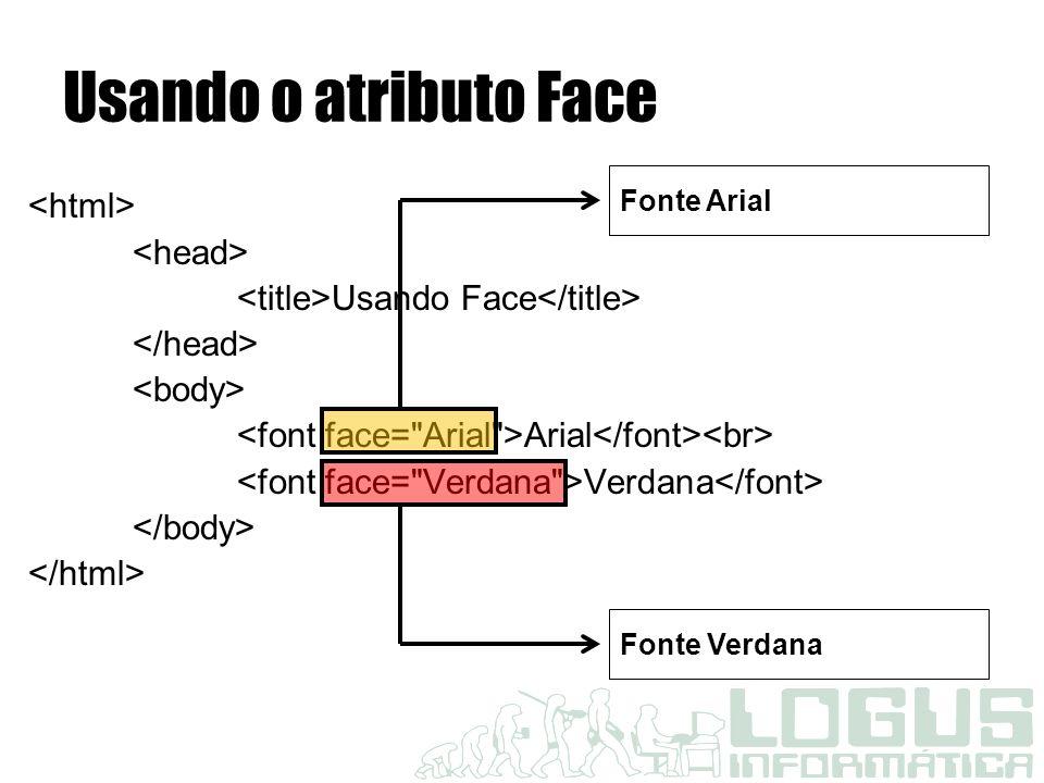 Usando o atributo Face <html> <head>