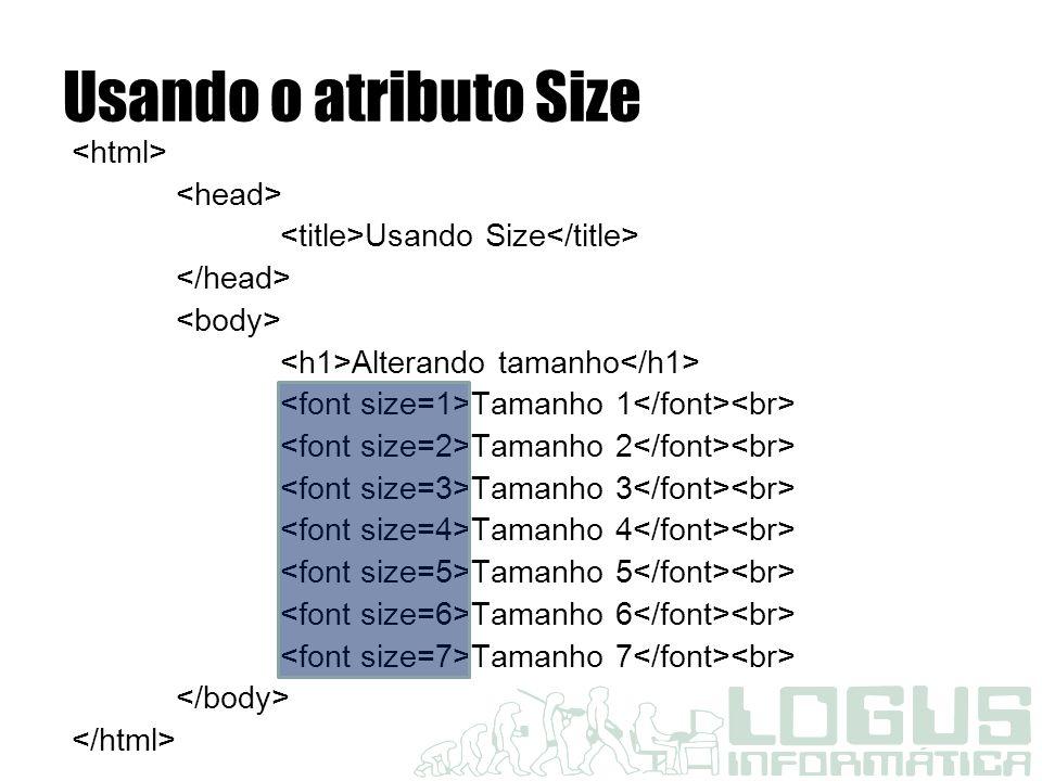 Usando o atributo Size <html> <head>