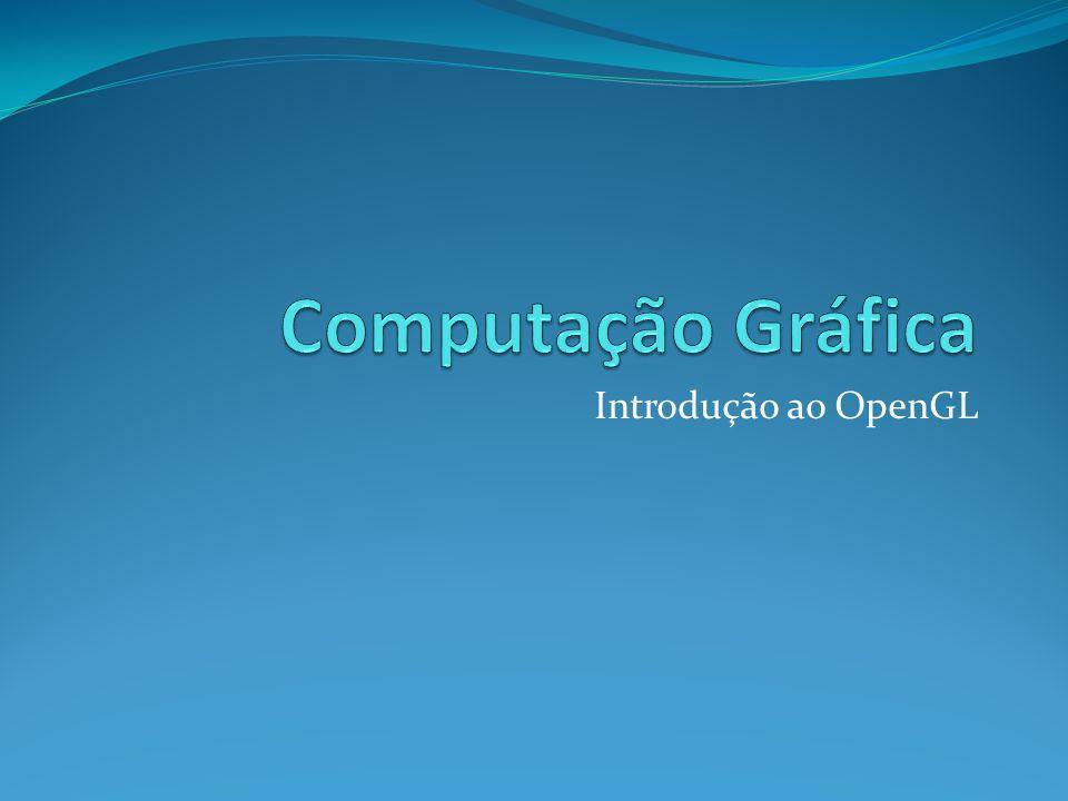 Computação Gráfica Introdução ao OpenGL