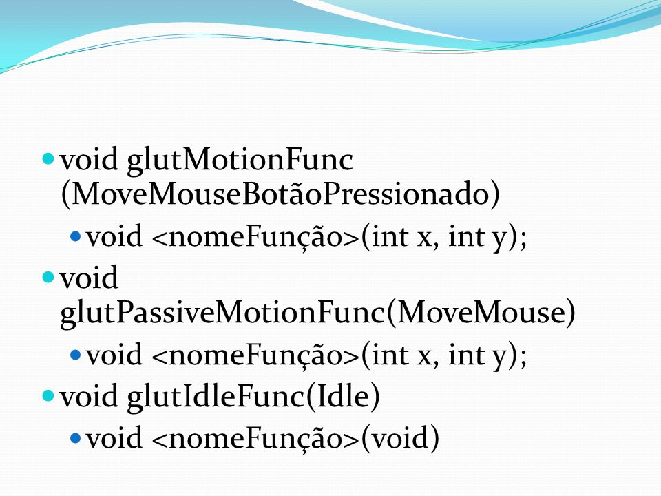void glutMotionFunc (MoveMouseBotãoPressionado)