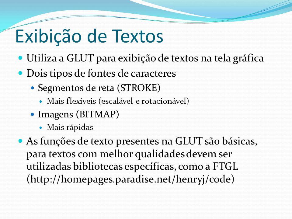 Exibição de Textos Utiliza a GLUT para exibição de textos na tela gráfica. Dois tipos de fontes de caracteres.