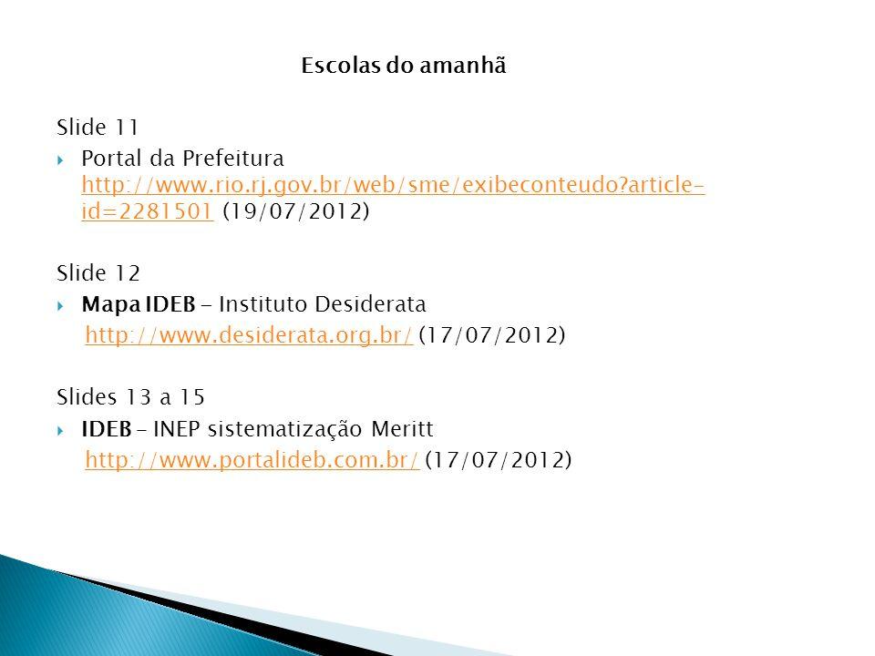 Escolas do amanhã Slide 11. Portal da Prefeitura http://www.rio.rj.gov.br/web/sme/exibeconteudo article- id=2281501 (19/07/2012)