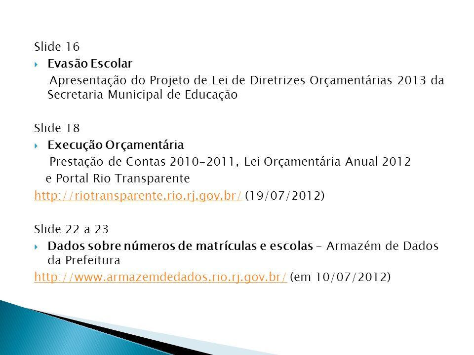 Slide 16 Evasão Escolar. Apresentação do Projeto de Lei de Diretrizes Orçamentárias 2013 da Secretaria Municipal de Educação.