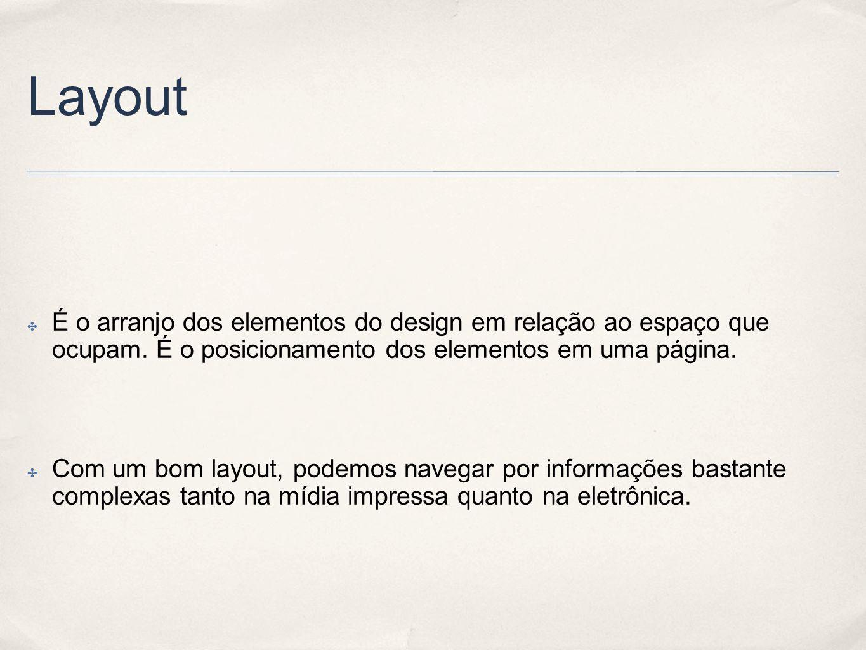 Layout É o arranjo dos elementos do design em relação ao espaço que ocupam. É o posicionamento dos elementos em uma página.