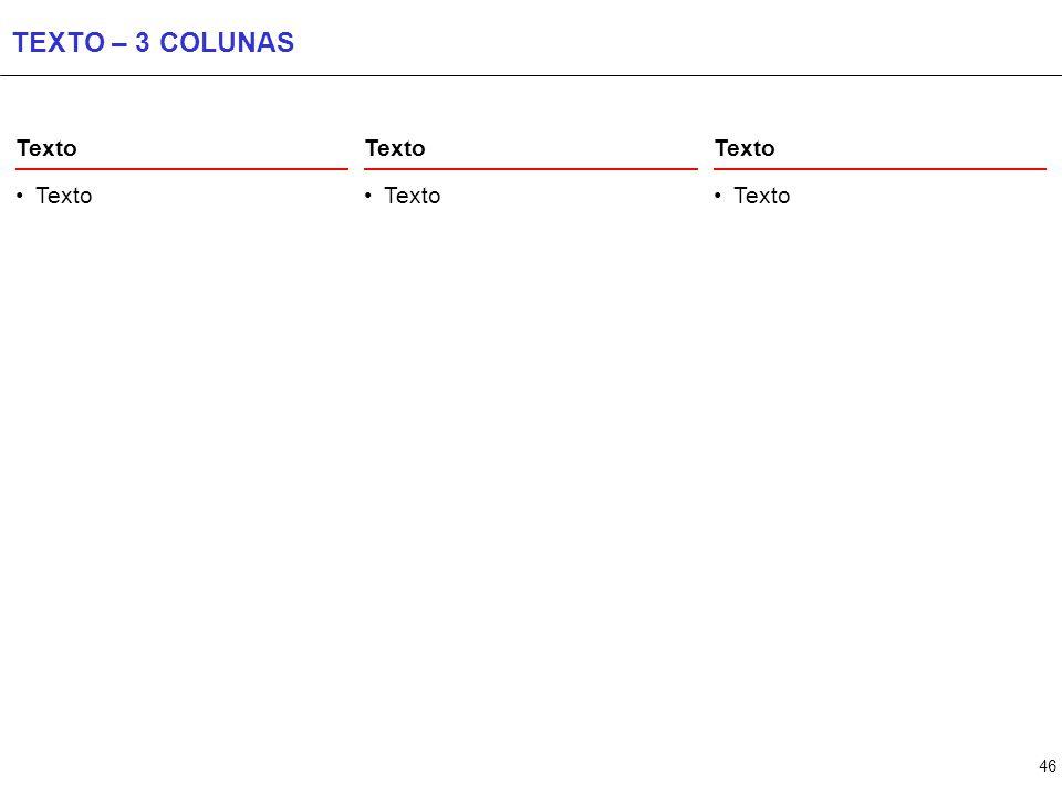 TEXTO – 4 COLUNAS Texto Texto Texto Texto Texto Texto Texto Texto