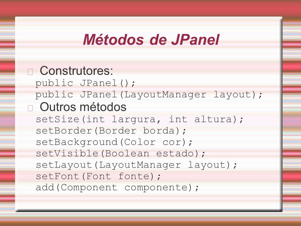 Métodos de JPanel Construtores: Outros métodos public JPanel();