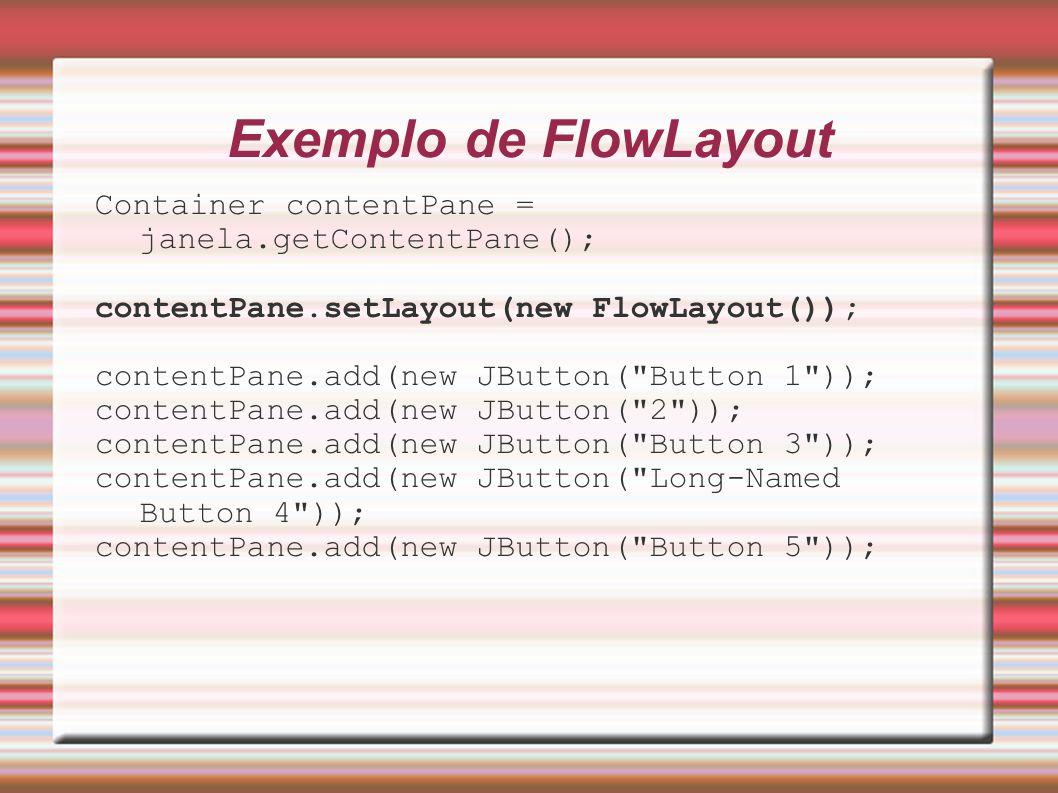 Exemplo de FlowLayout Container contentPane = janela.getContentPane();