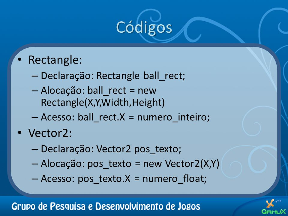 Códigos Rectangle: Vector2: Declaração: Rectangle ball_rect;