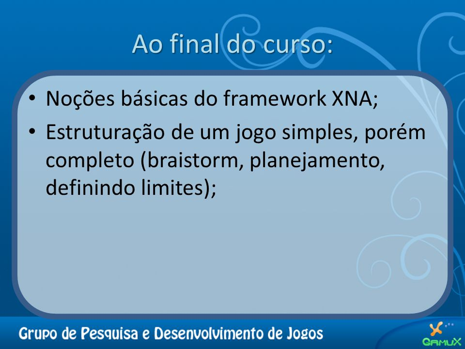 Ao final do curso: Noções básicas do framework XNA;