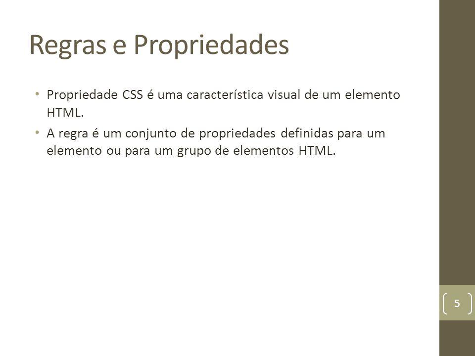 Regras e Propriedades Propriedade CSS é uma característica visual de um elemento HTML.