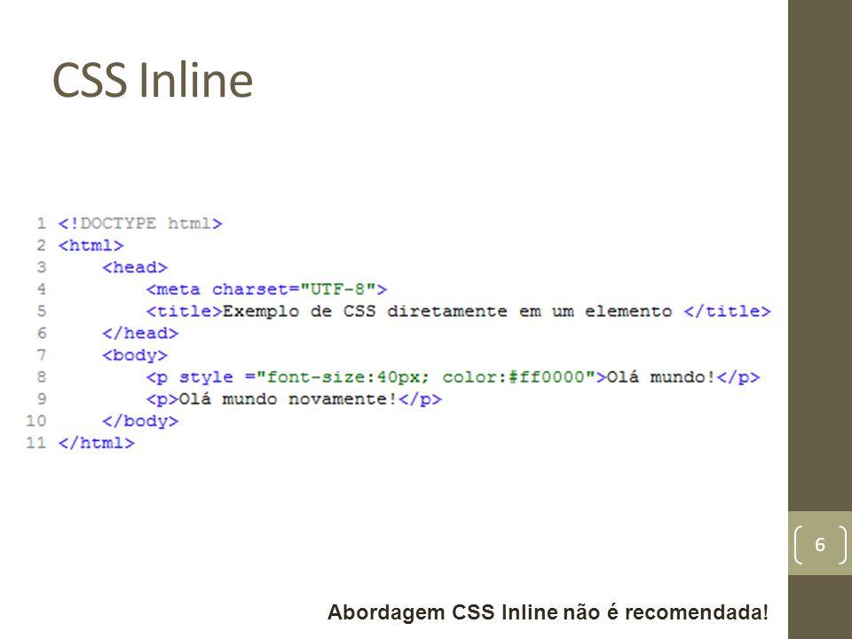 CSS Inline http://goo.gl/FXE5a Abordagem CSS Inline não é recomendada!
