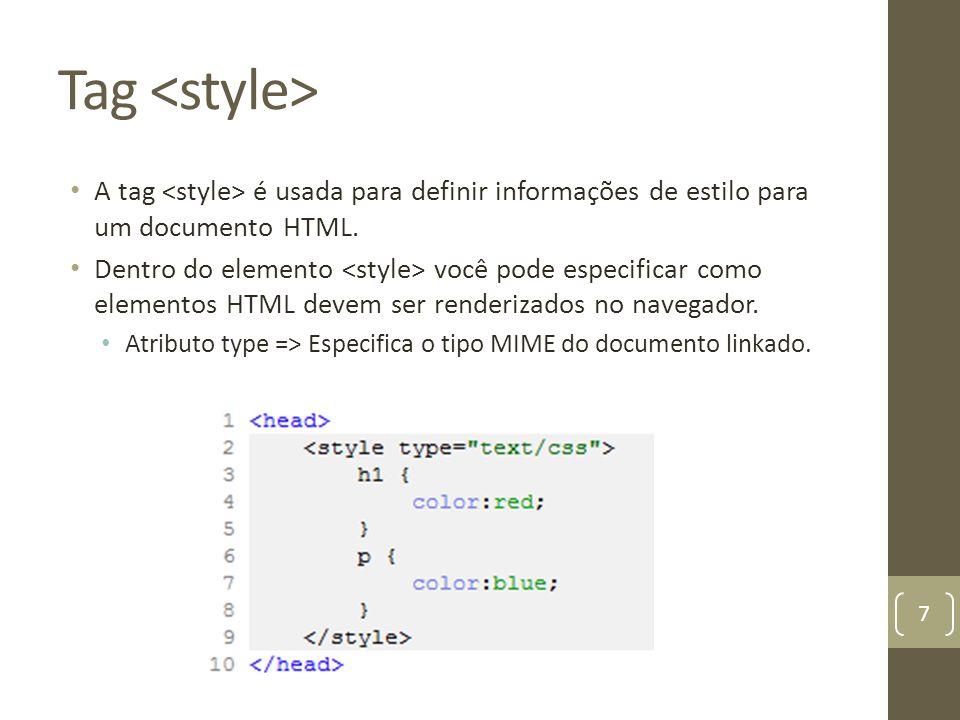 Tag <style> A tag <style> é usada para definir informações de estilo para um documento HTML.