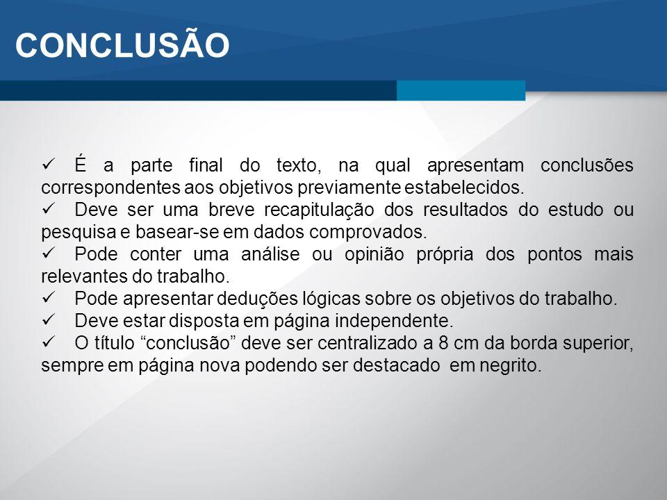 CONCLUSÃO É a parte final do texto, na qual apresentam conclusões correspondentes aos objetivos previamente estabelecidos.