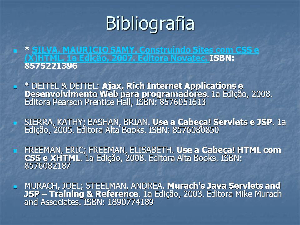 Bibliografia * SILVA, MAURICIO SAMY. Construindo Sites com CSS e (X)HTML. 1a Edição, 2007. Editora Novatec. ISBN: 8575221396.