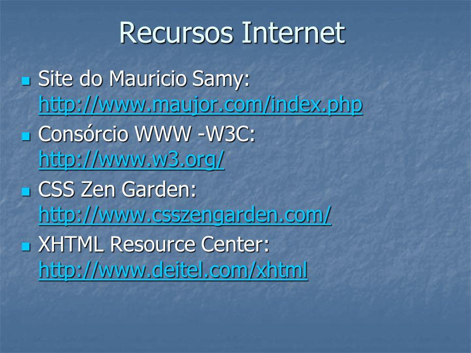 Recursos Internet Site do Mauricio Samy: http://www.maujor.com/index.php. Consórcio WWW -W3C: http://www.w3.org/