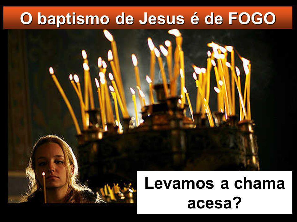 O baptismo de Jesus é de FOGO