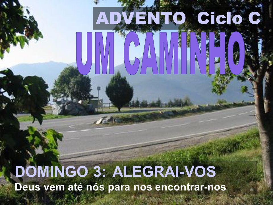 ADVENTO Ciclo C DOMINGO 3: ALEGRAI-VOS UM CAMINHO