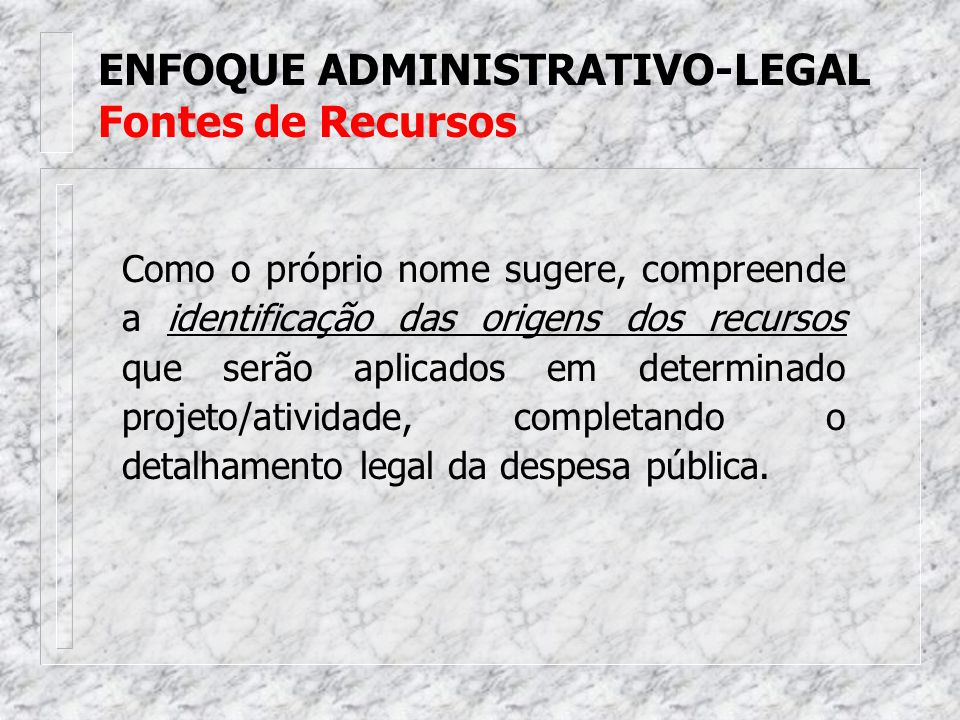 ENFOQUE ADMINISTRATIVO-LEGAL Fontes de Recursos