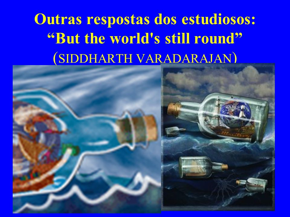 Outras respostas dos estudiosos: But the world s still round (SIDDHARTH VARADARAJAN)