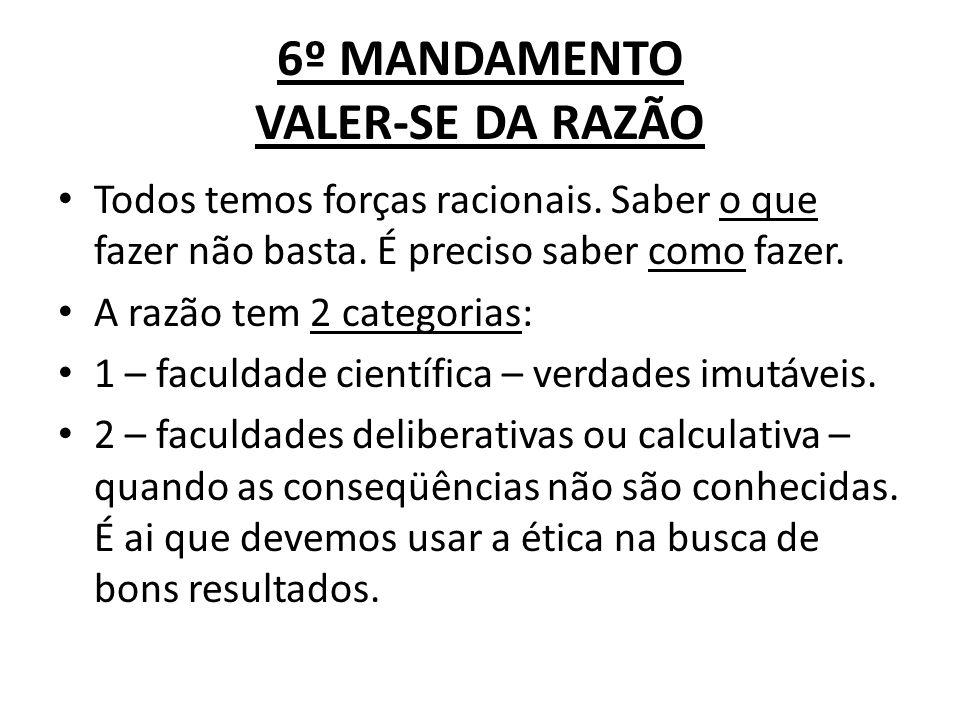 6º MANDAMENTO VALER-SE DA RAZÃO