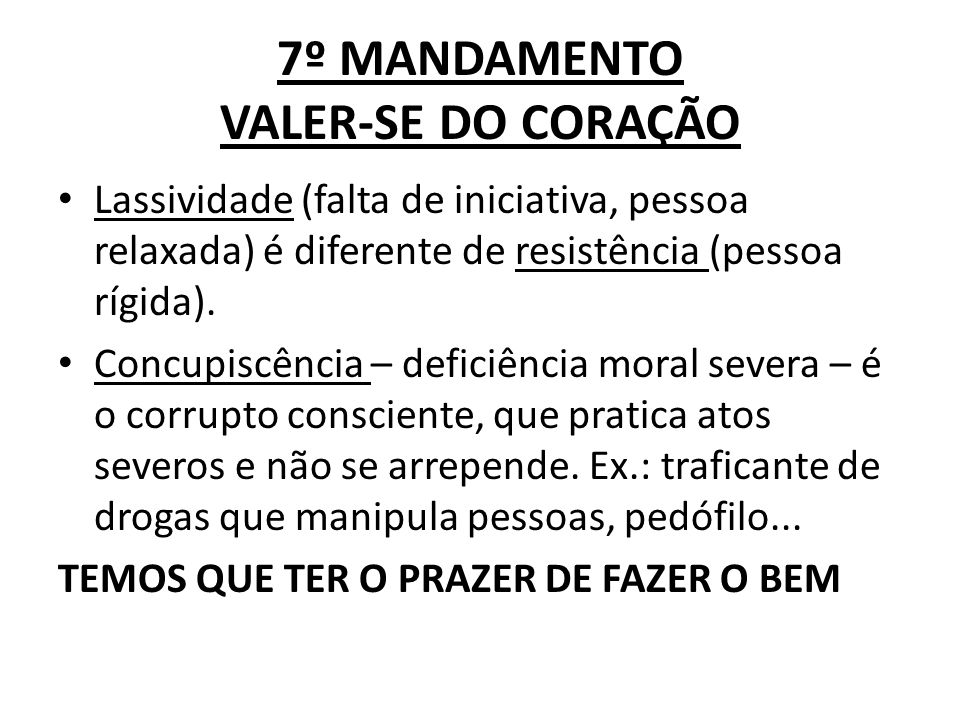 7º MANDAMENTO VALER-SE DO CORAÇÃO