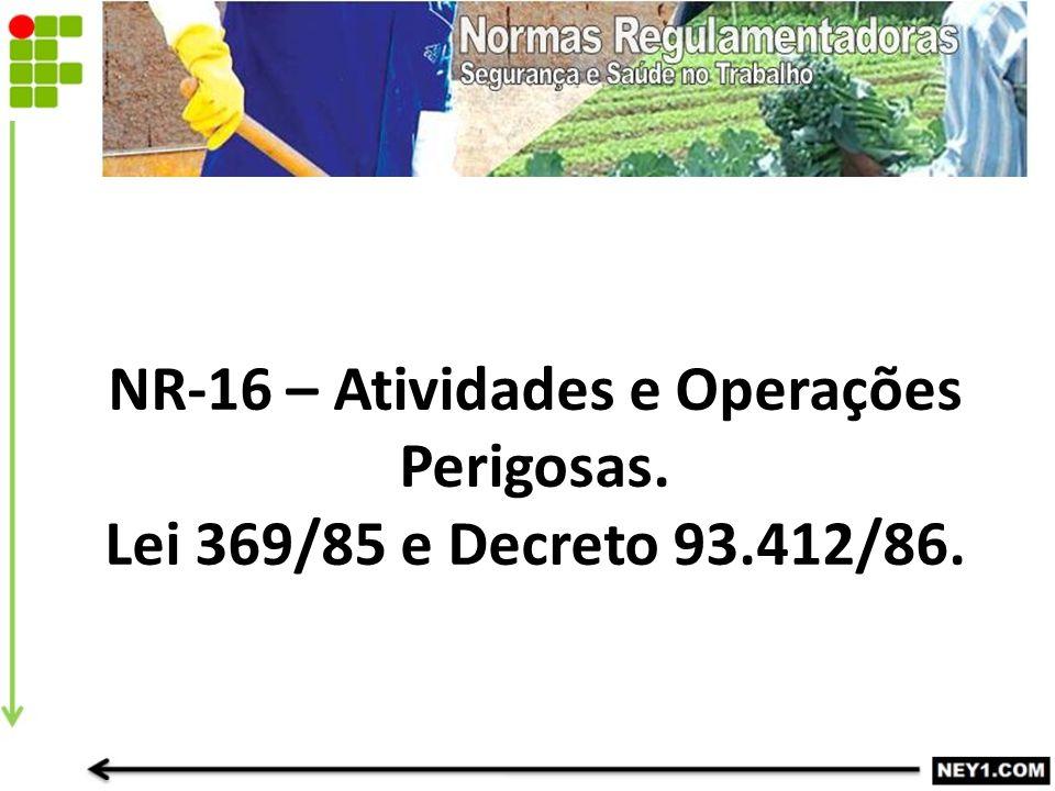 NR-16 – Atividades e Operações Perigosas. Lei 369/85 e Decreto 93