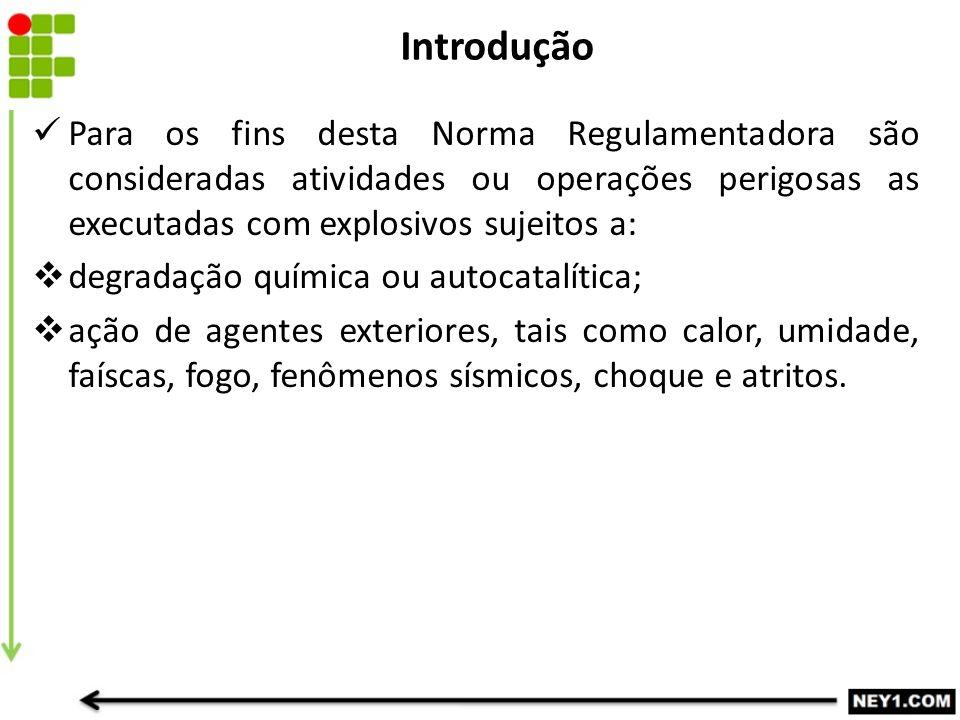 Introdução Para os fins desta Norma Regulamentadora são consideradas atividades ou operações perigosas as executadas com explosivos sujeitos a: