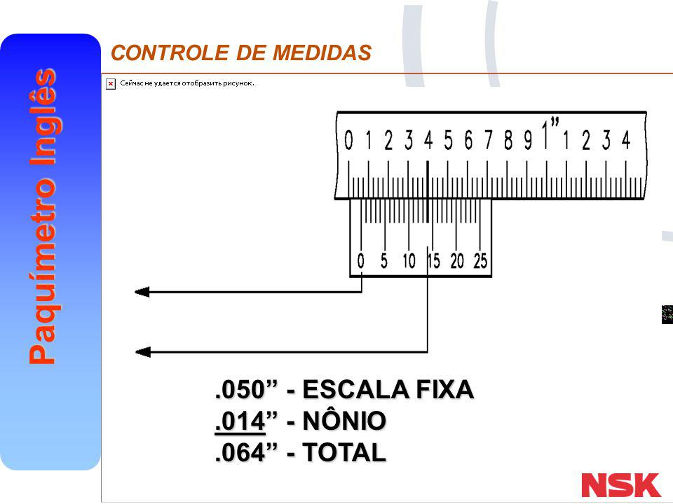 .050 - ESCALA FIXA .014 - NÔNIO .064 - TOTAL
